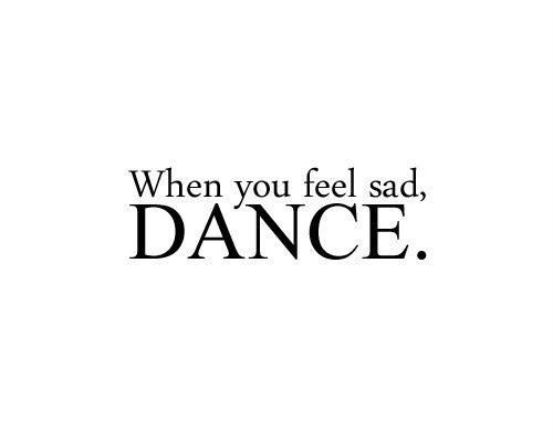 Quando você se sentir triste, DANCE. (weheartit)